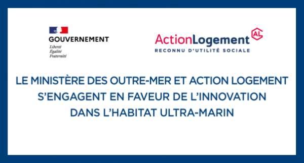 Le ministère des Outre-mer et Action Logement  s'engagent en faveur de l'innovation dans l'habitat ultramarin