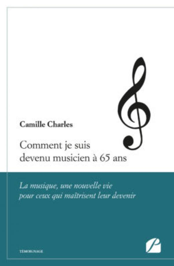 Comment je suis devenu musicien à 65 ans/Camille Charles