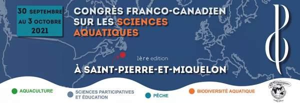 Congrès franco-canadien de sciences aquatiques- Saint Pierre et Miquelon 30 septembre au 3 octobre 2021